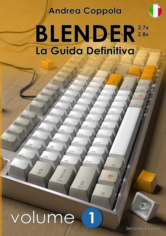 Andrea Coppola BLENDER - LA GUIDA DEFINITIVA - VOLUME 1 - Edizione 2 marco gottardo elettronica analogica e digitale con laboratorio e tecniche smd edizione 2017