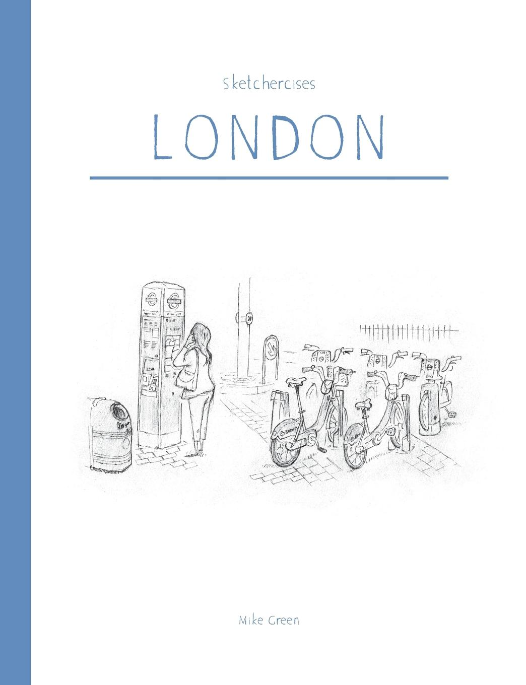 Mike Green Sketchercises London. An Illustrated Sketchbook on London and its People from london leipzig