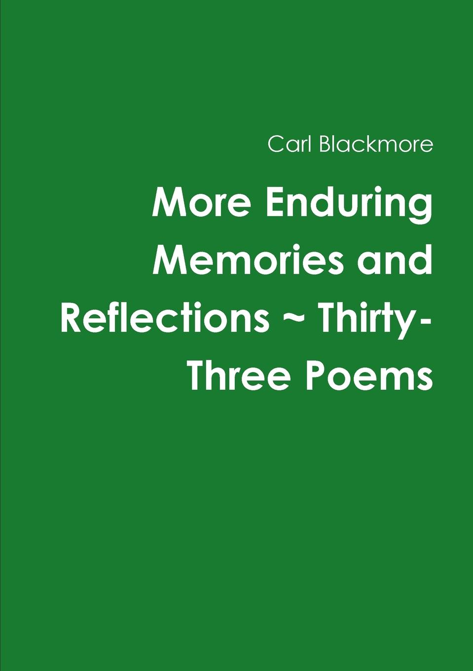 Carl Blackmore More Enduring Memories and Reflections . Thirty-Three Poems horstmann carl the minor poems of the vernon m s