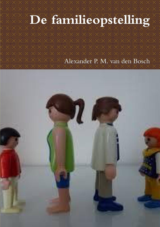 Alexander P. M. van den Bosch De familieopstelling p bierens de haan hoofdlijnen eener psychologie met metafysischen grondslag