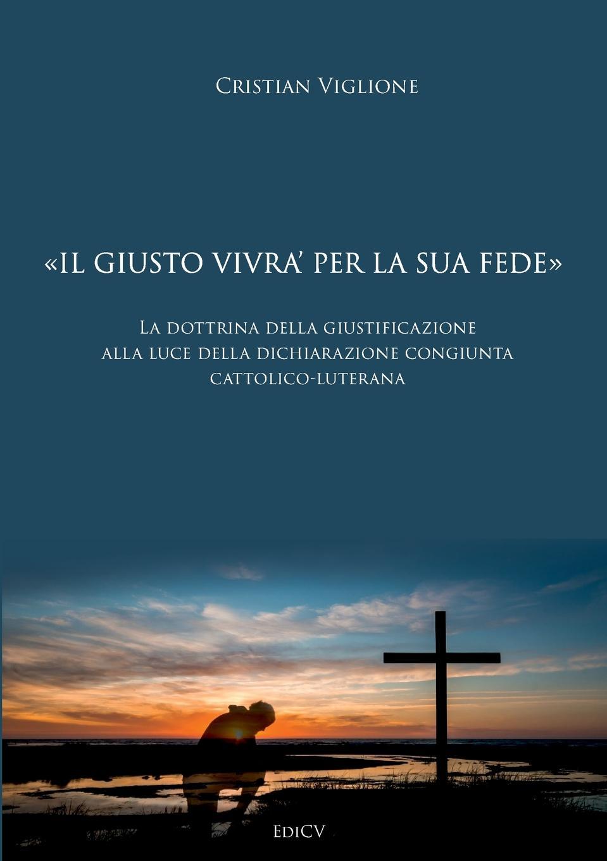 Cristian Viglione IL GIUSTO VIVRA. PER LA SUA FEDE antonio cavagna sangiuliani di gualdana l amico cattolico vol 11 classic reprint