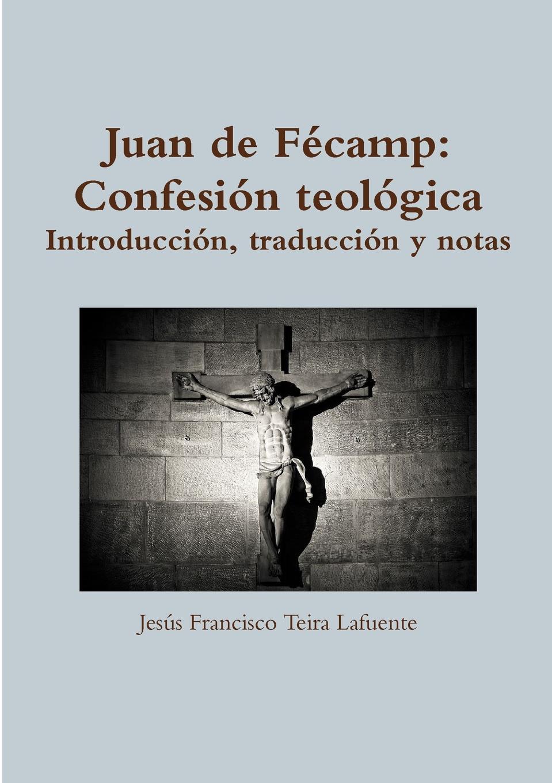 Jesœs Francisco Teira Lafuente Juan de FZcamp. Confesi-n teol-gica. Introducci-n, traducci-n y notas. carles brunet una ilusi n con carles