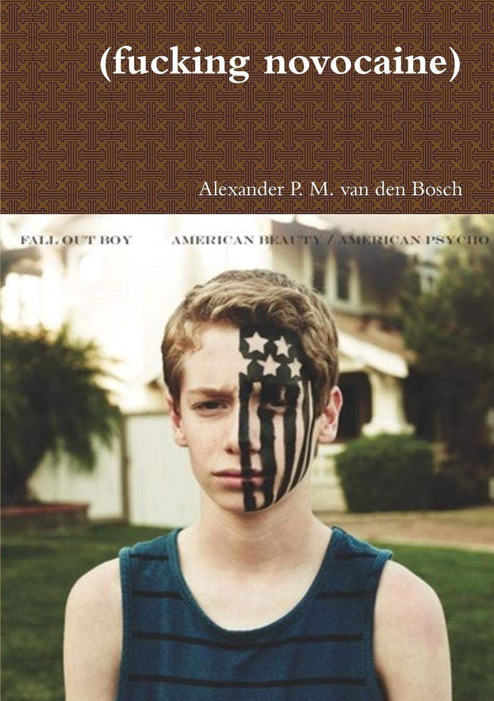 Alexander P. M. van den Bosch (fucking novocaine) недорго, оригинальная цена