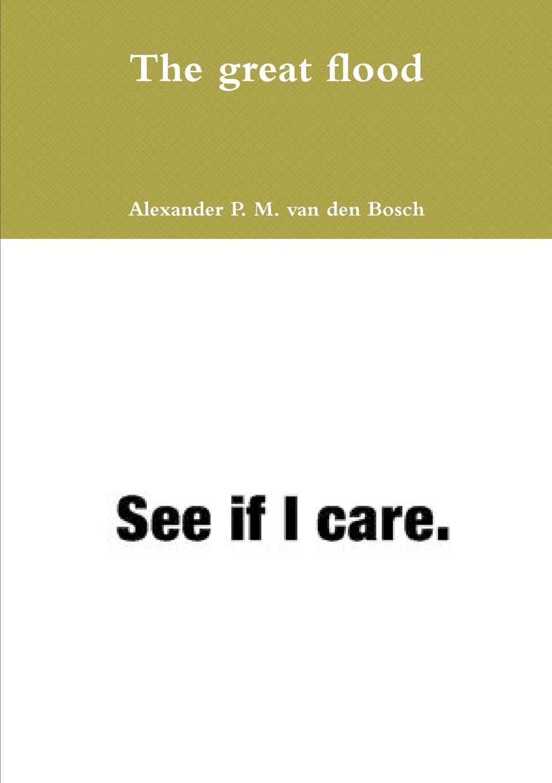 Alexander P. M. van den Bosch The great flood alexander p m van den bosch shakira
