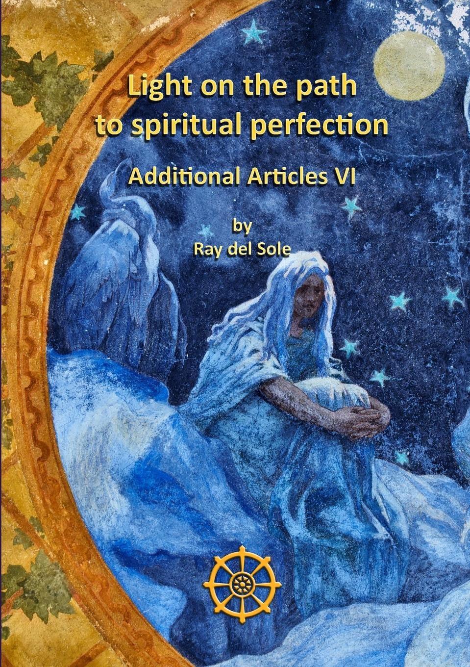 Ray del Sole Light on the Path to Spiritual Perfection - Additional Articles VI anastasia novykh spiritual practices and meditations