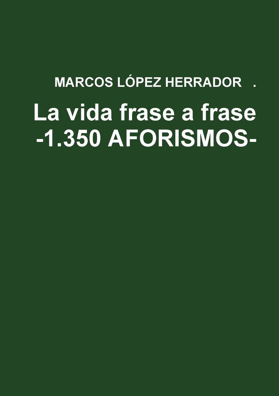 MARCOS LOPEZ HERRADOR La vida frase a frase -1.350 AFORISMOS- ambielectric plus opiniones