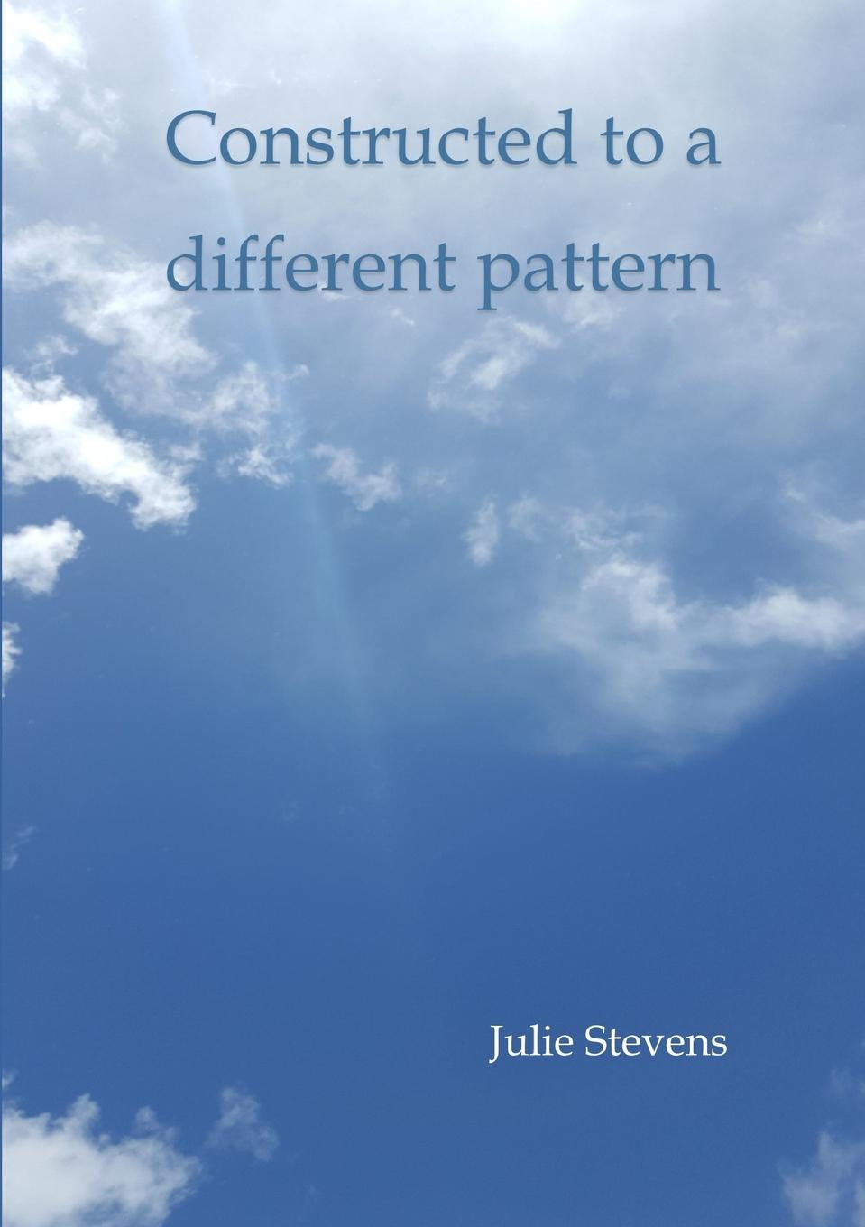 Julie Stevens Constructed to a different pattern