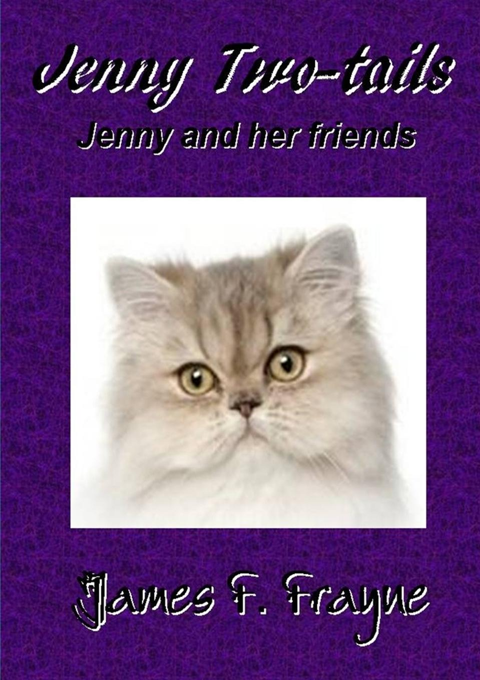 James F Frayne Jenny Two-tails and her Special Friends stables gordon shireen and her friends pages from the life of a persian cat