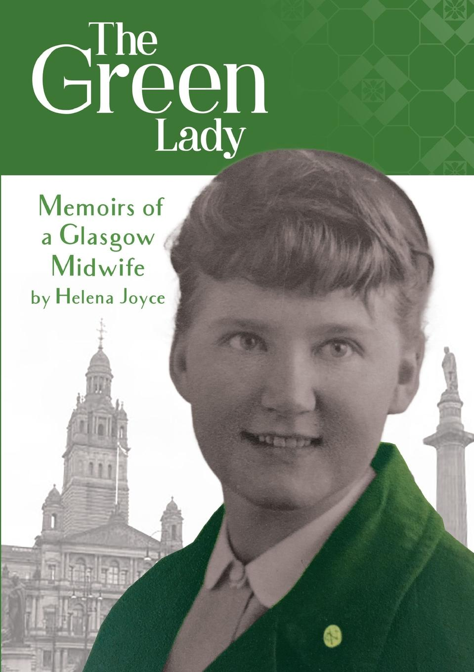 Helena Joyce The Green Lady. Memoirs of a Glasgow Midwife kate bridges the midwife s secret
