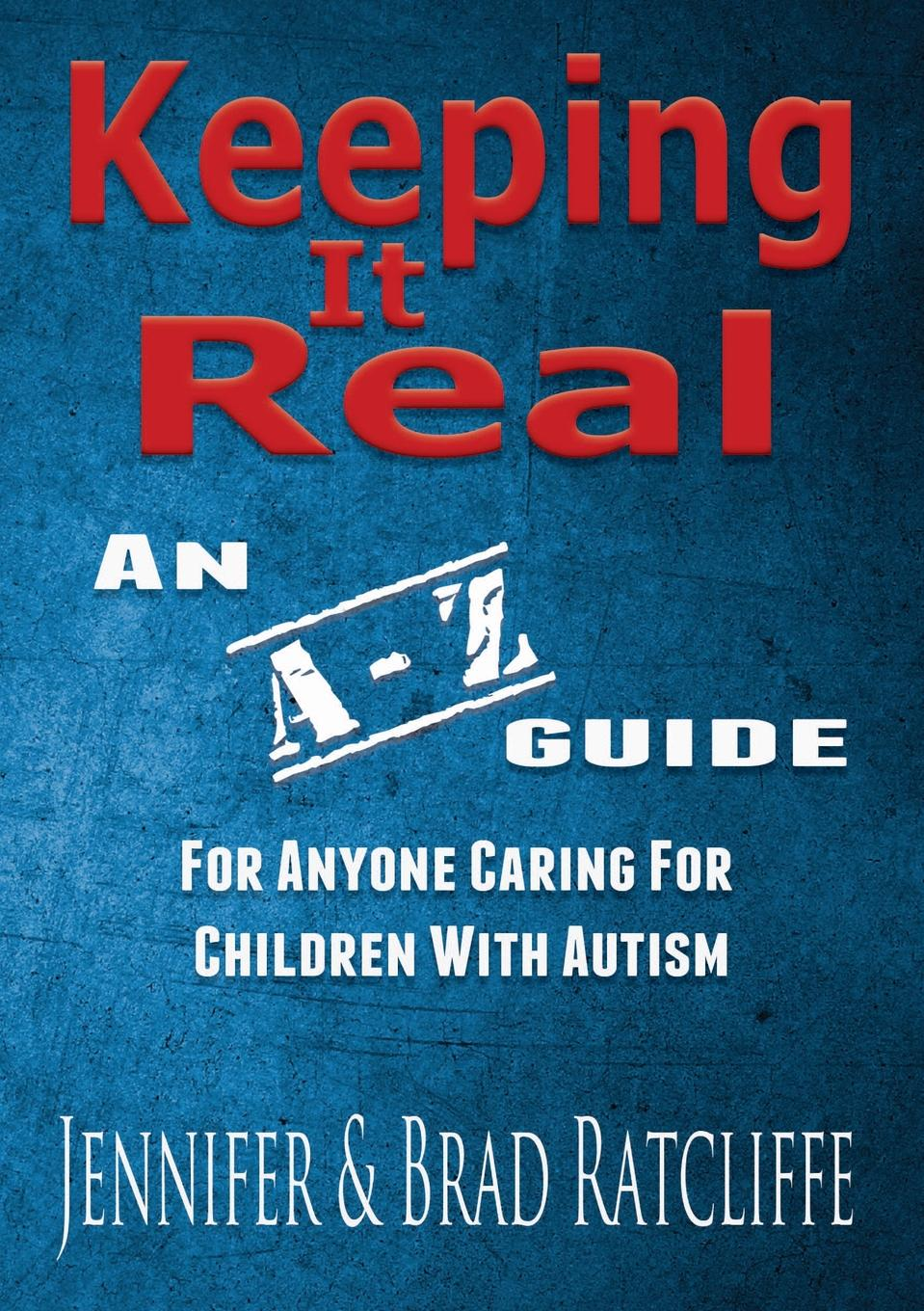 лучшая цена Jennifer Ratcliffe, Brad Ratcliffe Keeping It Real - An A - Z Guide for Anyone Caring for Children With Autism