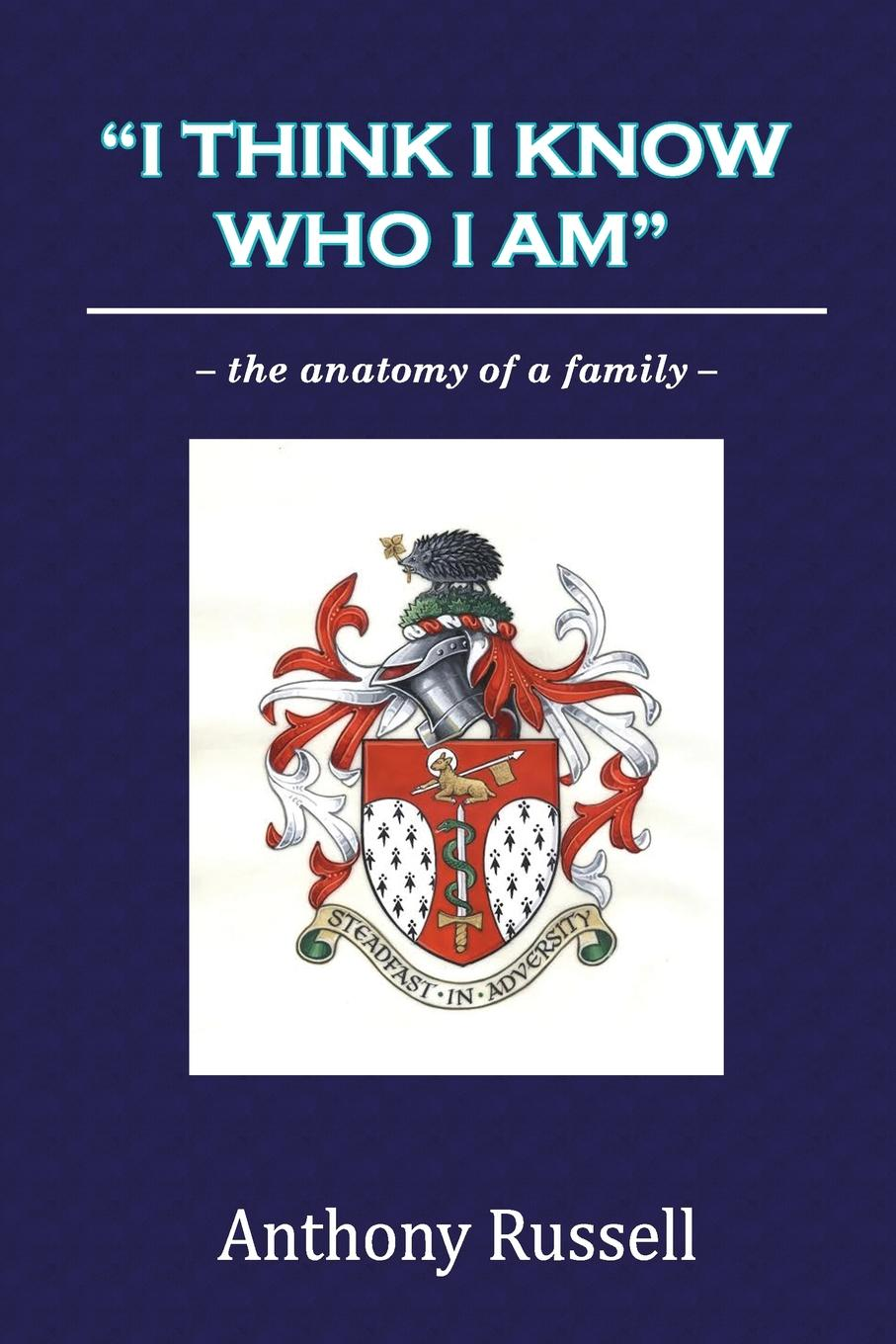 Anthony Russell I THINK I KNOW WHO I AM. the anatomy of a family anthony russell i think i know who i am the anatomy of a family