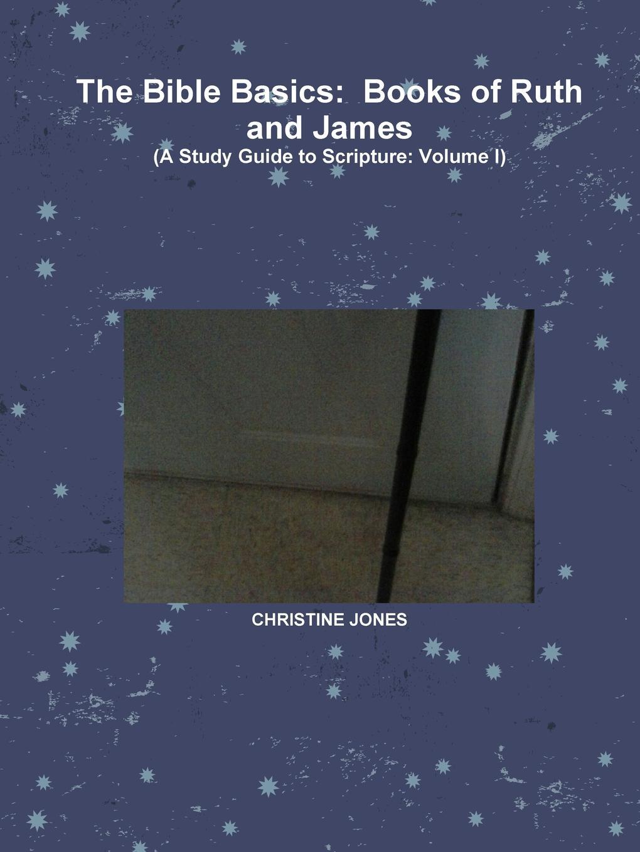 CHRISTINE JONES The Bible Basics. Books of Ruth and James milton jones bible doctrine volume two