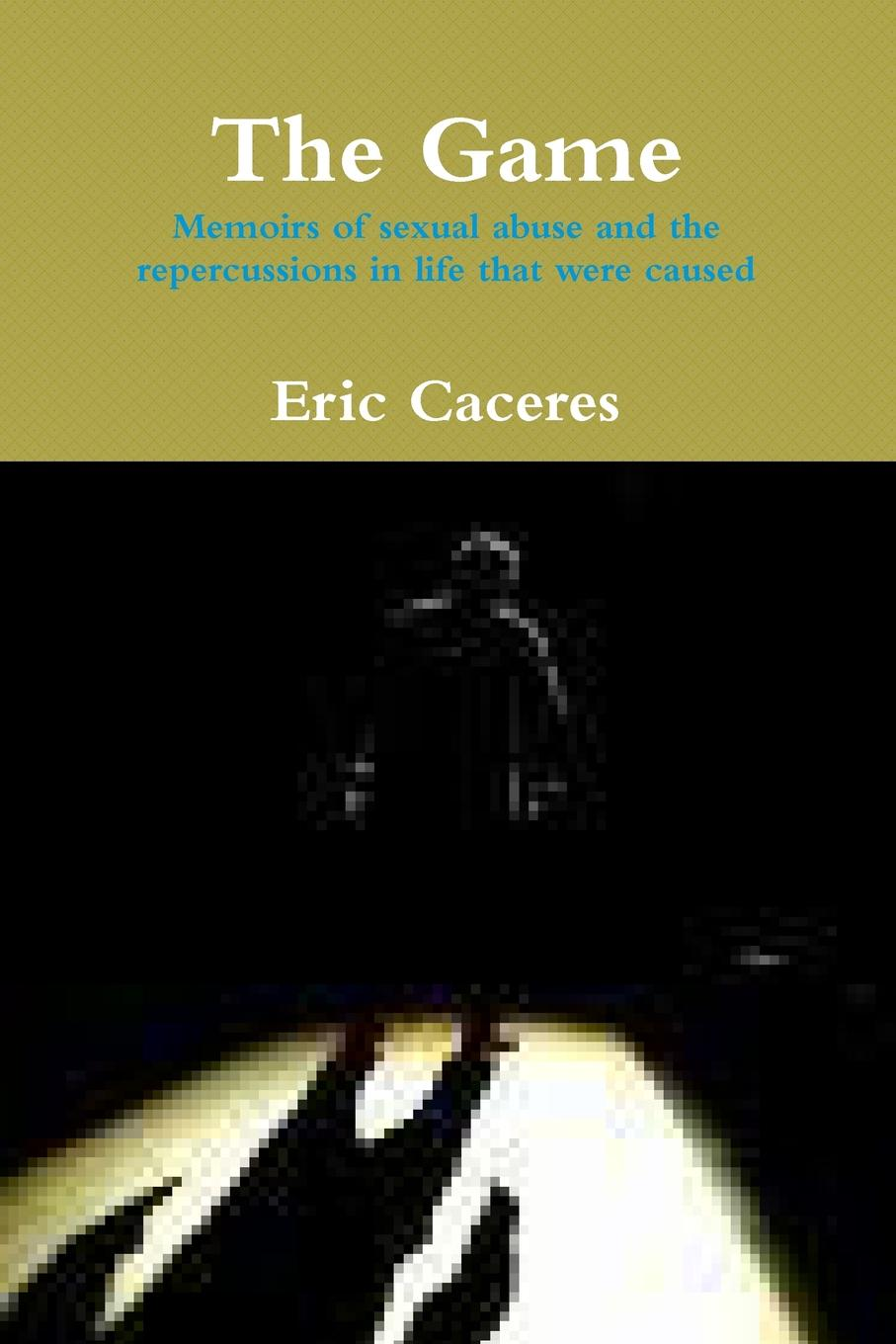 Eric Caceres The Game- Memoirs of sexual abuse and repercussions cara colter 9 out of 10 women can t be wrong