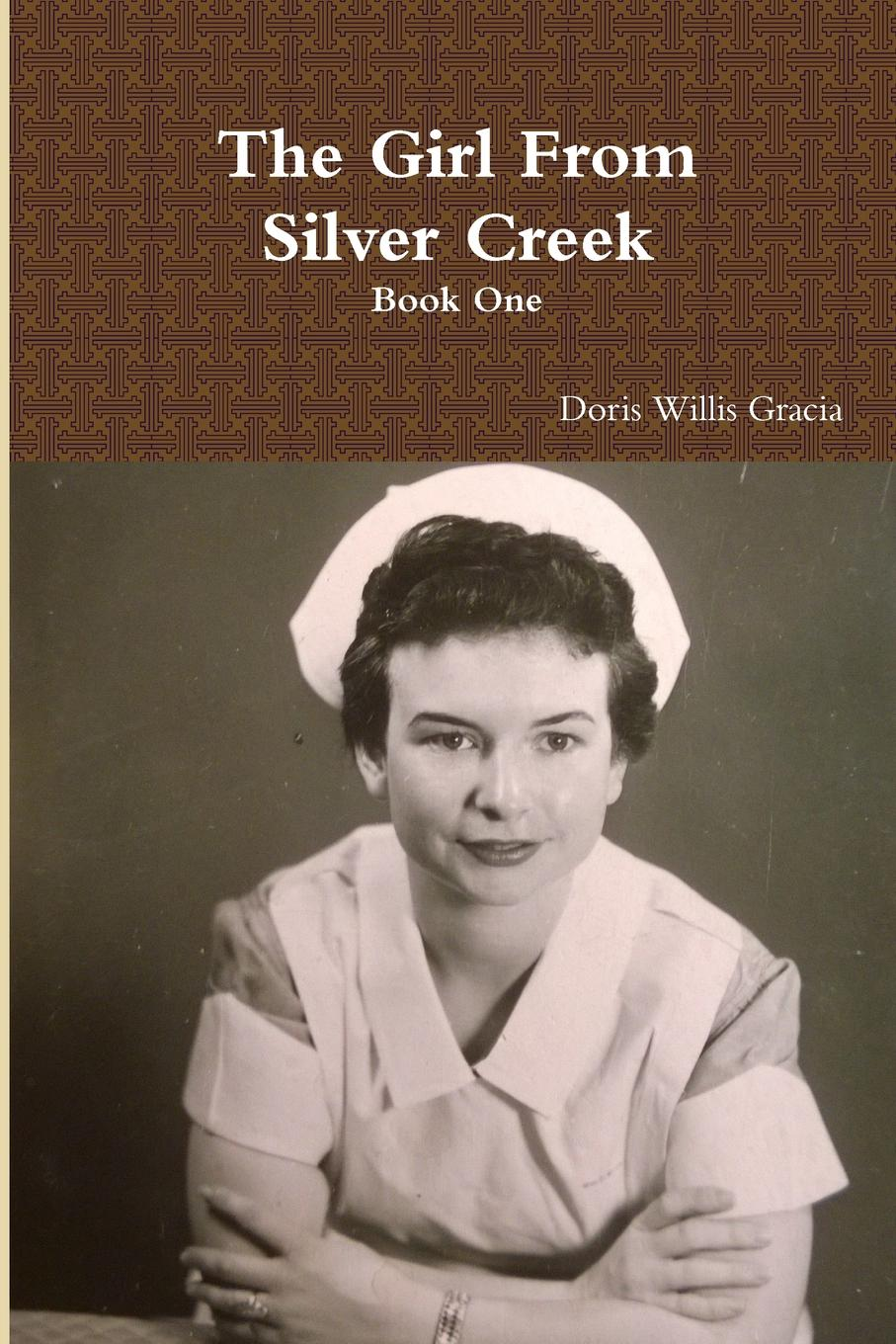 Doris Willis Gracia The Girl From Silver Creek Book One