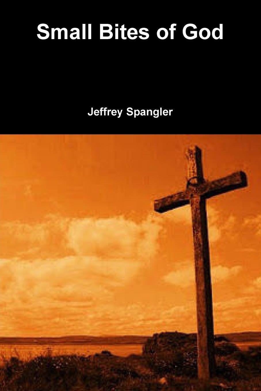 Jeffrey Spangler Small Bites of God no problem the upside of saying no