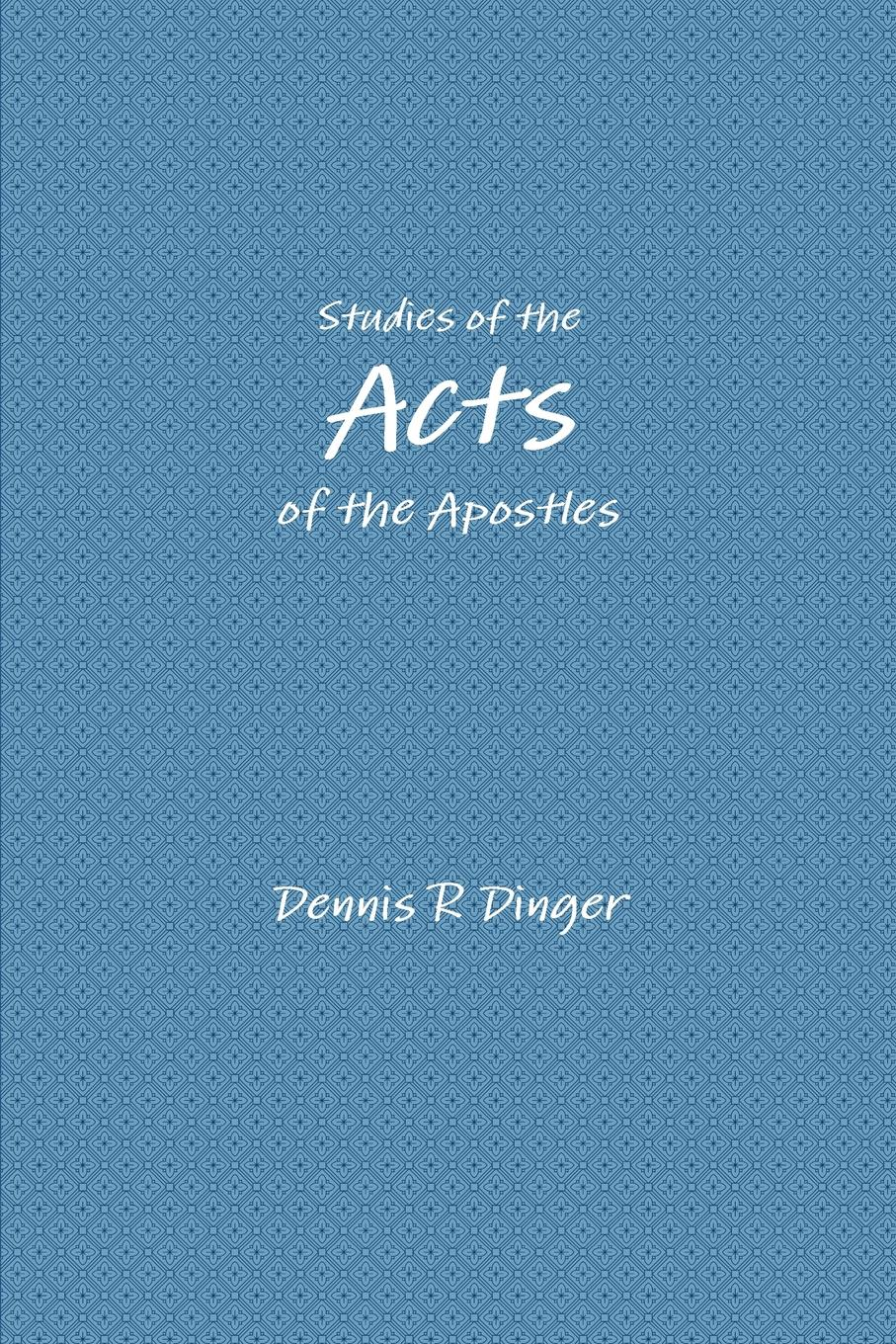 Dennis Dinger Studies of the Acts of the Apostles rabbi dr ray looker acts of the apostles