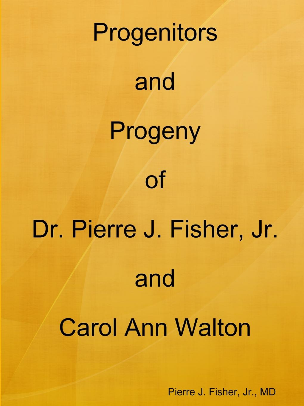 MD Pierre J. Fisher Progenitors and Progeny of Dr. Pierre J. Fisher, Jr. and Carol Ann Walton dr j sparrow driver