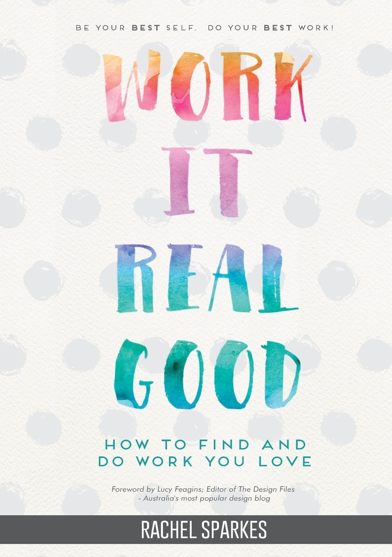 Rachel Sparkes Work It Real Good. How to Find and Do Work You Love кресло tetchair runner кож зам ткань черный оранжевый 36 6 tw 07 tw 12