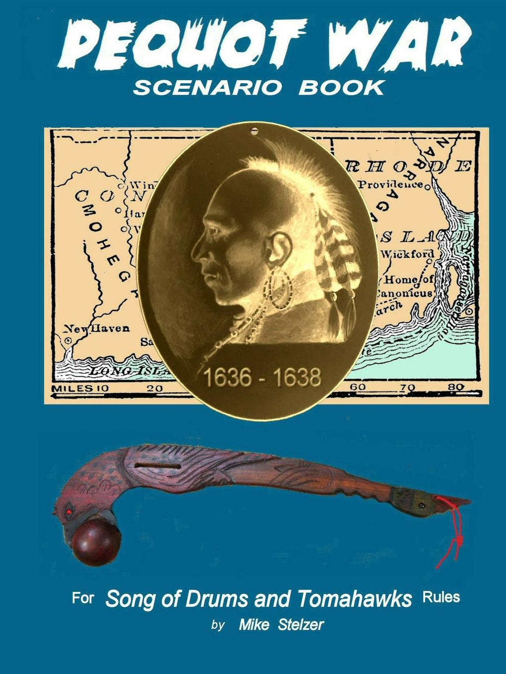 Michael Stelzer Pequot War Scenario Book. Wargame scenarios retelling the story of the Pequot War in New England, July 1636 to September 1638 new rules for the new economy