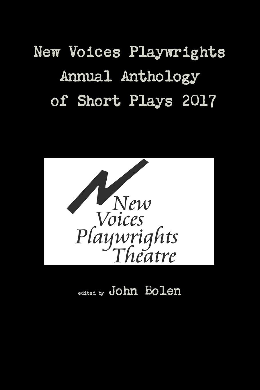 John Bolen New Voices Playwrights Annual Anthology of Short Plays 2017 plays