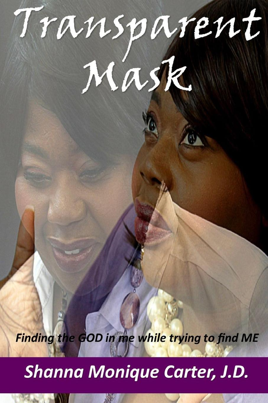 J.D. Shanna Carter Transparent Mask Finding the GOD in me while trying to find ME nina rae springfields the power of hope