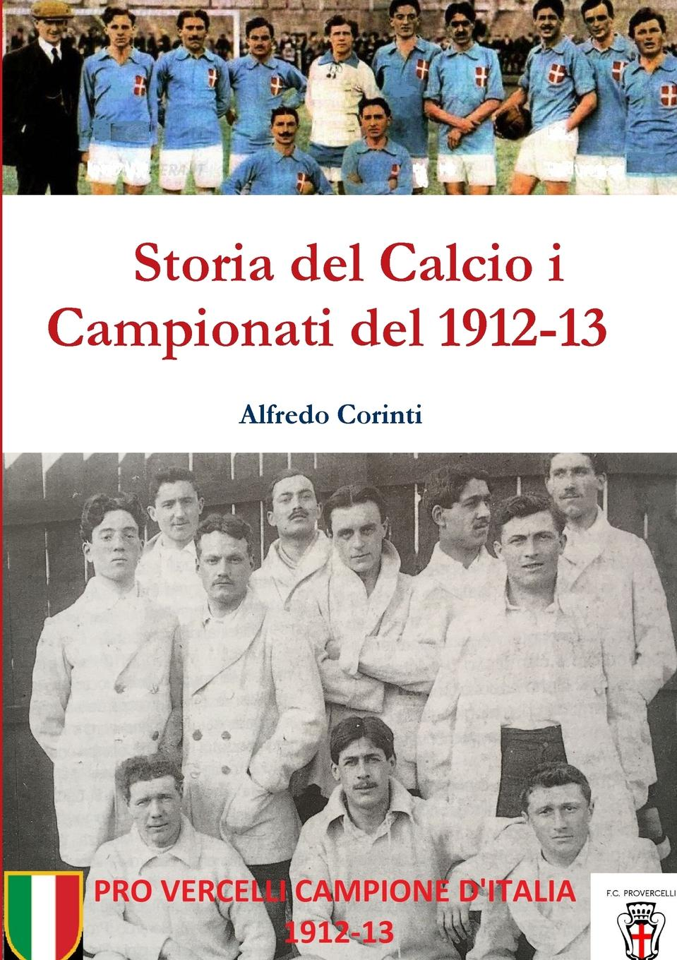 Alfredo Corinti Storia del Calcio i Campionati del 1912-13 защитное стекло skinbox full screen для huawei view 10 black