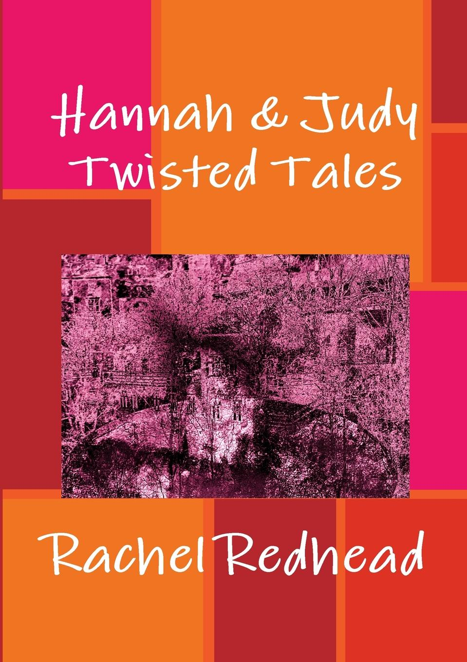 Rachel Redhead Hannah . Judy. Twisted Tales hegel the end of history and the future