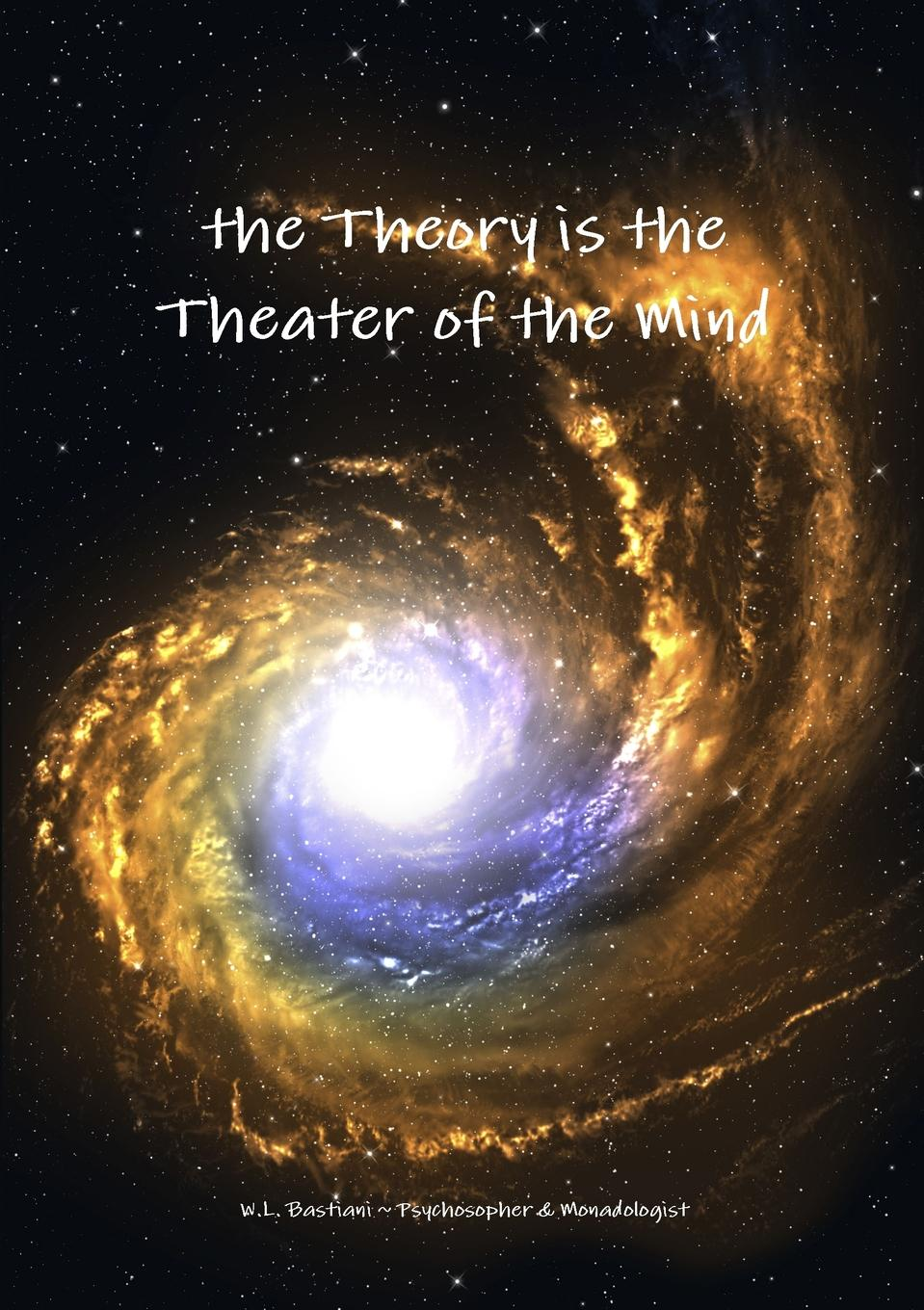 Wilfred Bastiani the Theory is the Theater of the Mind