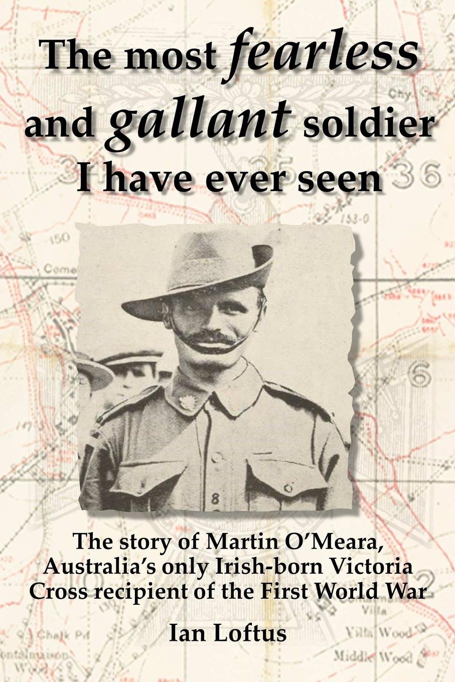 Ian Loftus The Most Fearless and Gallant Soldier I Have Ever Seen victoria cross anna lombard