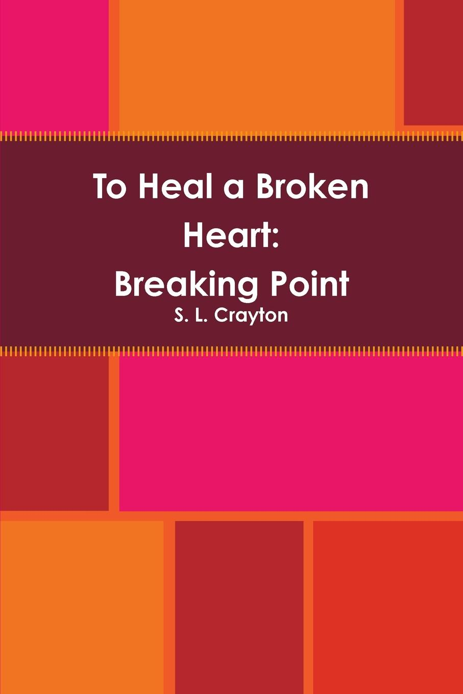 S. L. Crayton To Heal a Broken Heart. Breaking Point fermor p l the broken road from the iron gates to mount athos