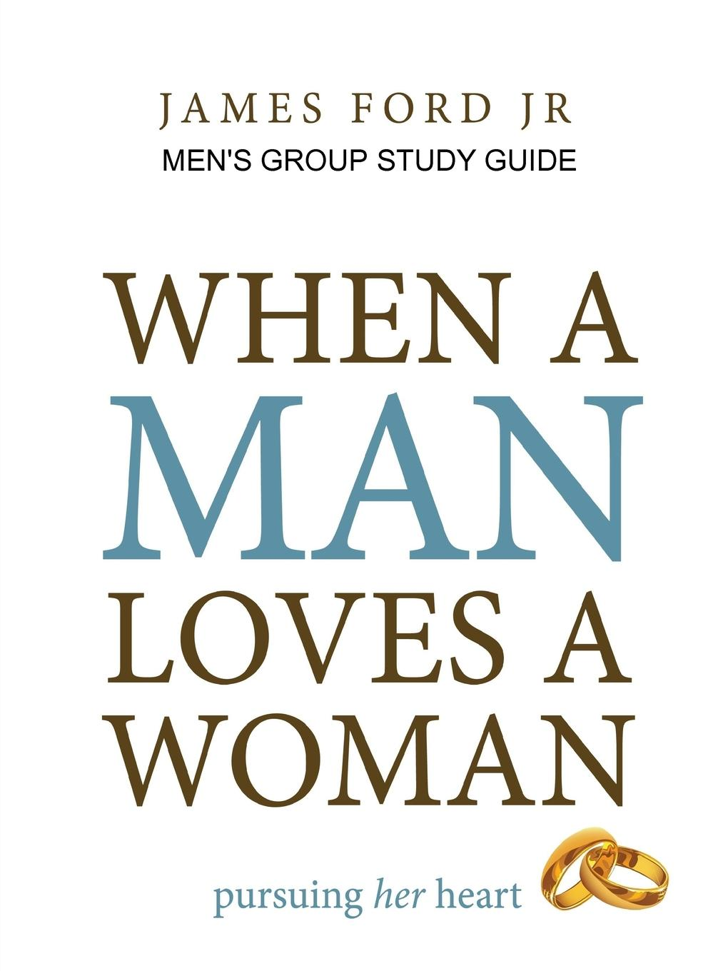 james ford jr when a man loves a woman - men.s group study guide this book loves you