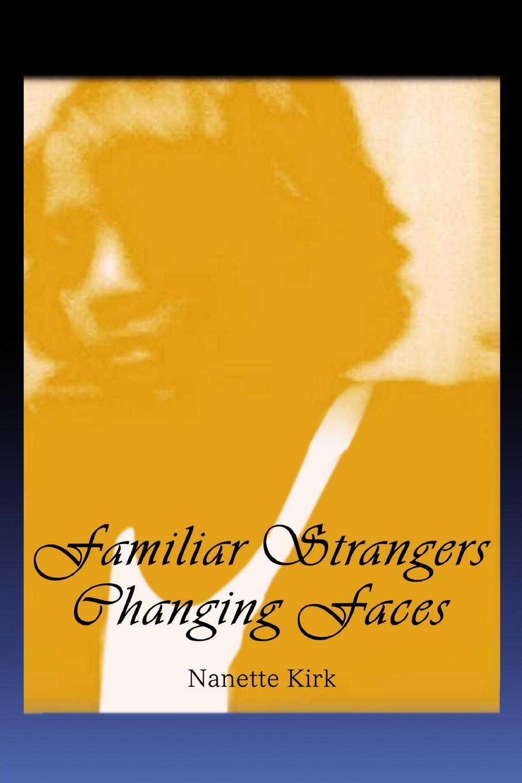 Nanette Kirk Familiar Strangers, Changing Faces
