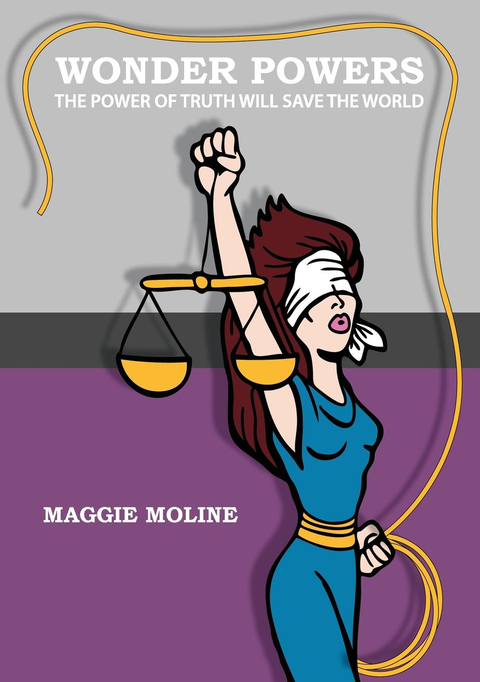 Maggie Moline Wonderpowers. The Power of Truth Will Save the World dan olweus bullying at school what we know and what we can do
