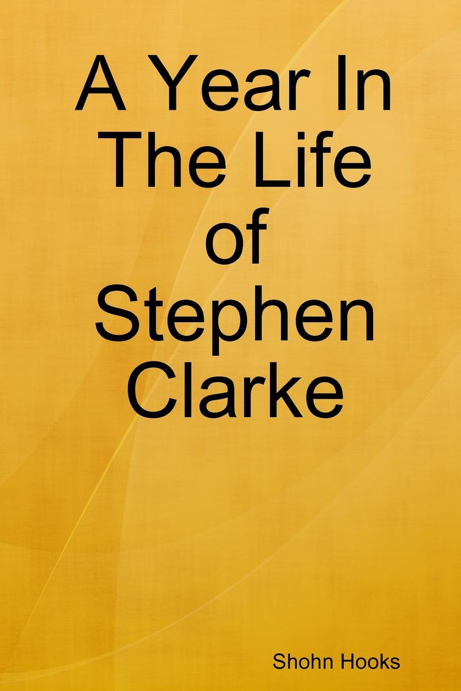 лучшая цена Shohn Hooks A Year In The Life of Stephen Clarke