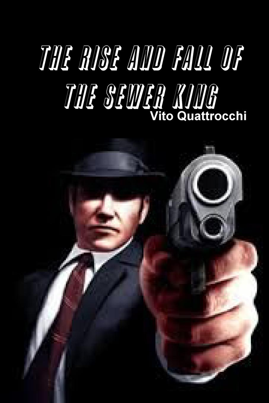 лучшая цена Vito Quattrocchi THE RISE AND FALL OF THE SEWER KING