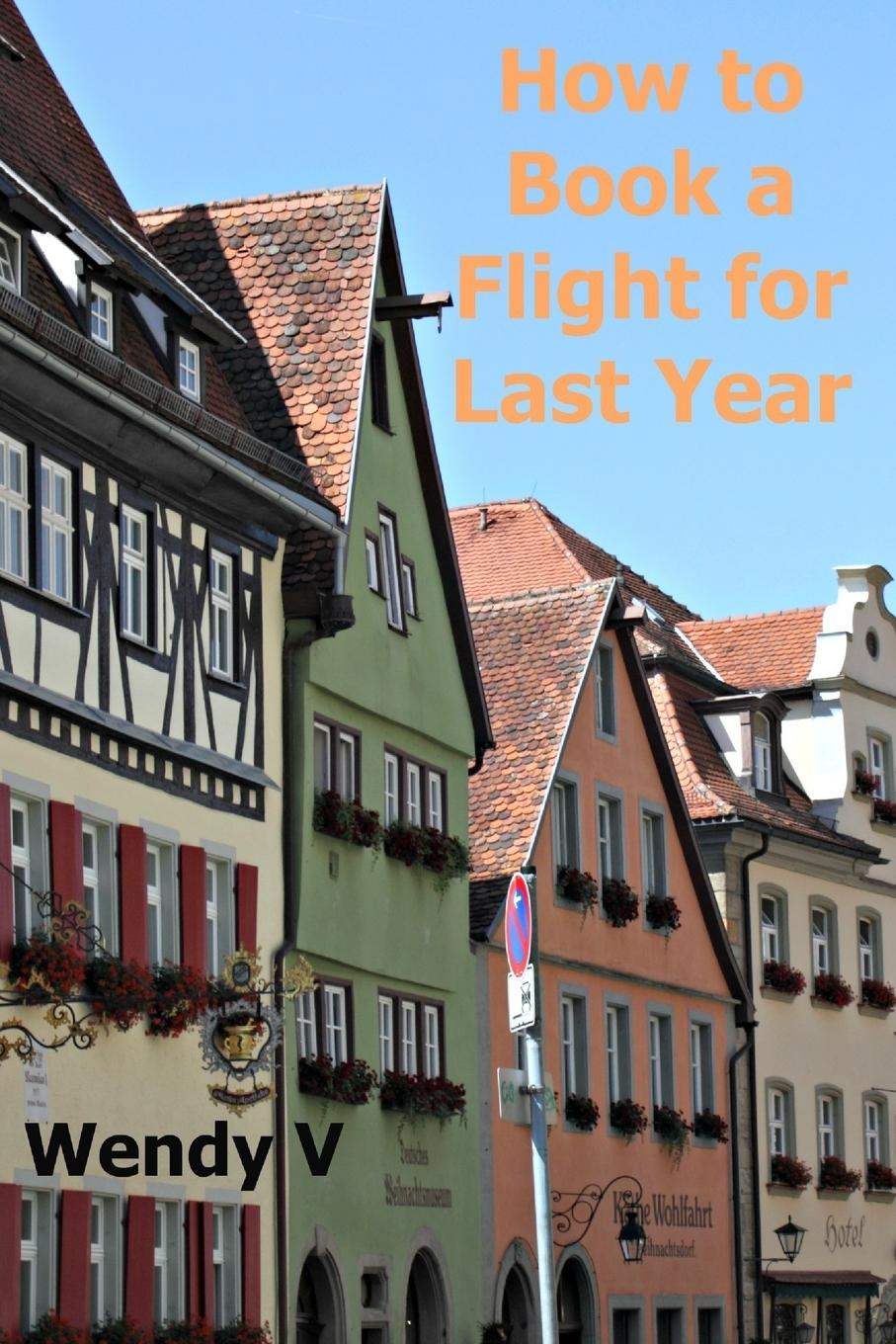 Wendy V How to Book a Flight for Last Year