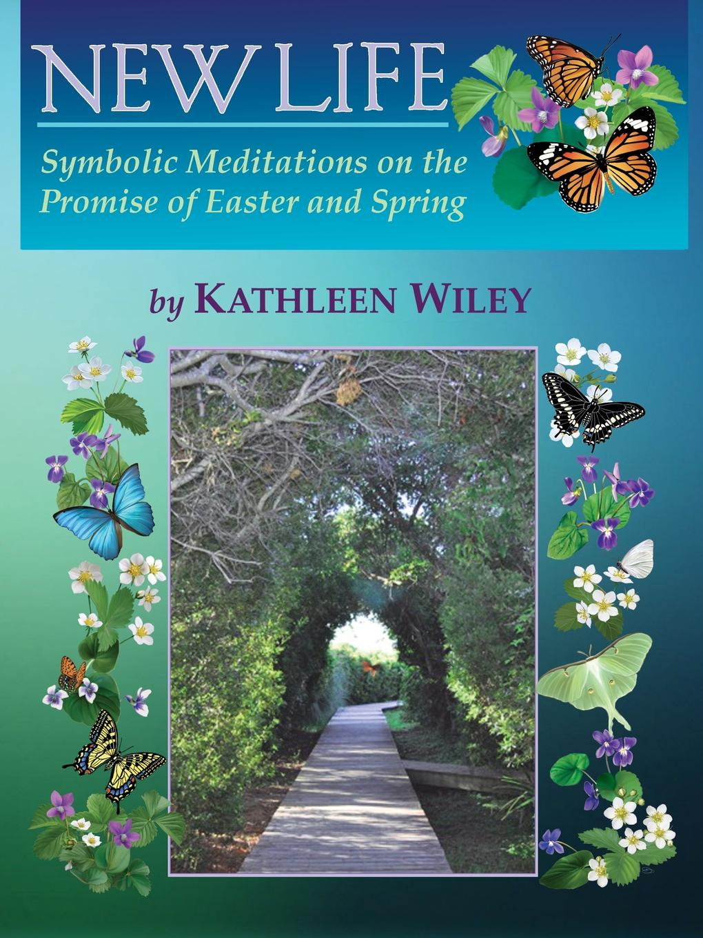 Kathleen Wiley NEW LIFE. Symbolic Meditations on the Promise of Easter and Spring the promise of american life