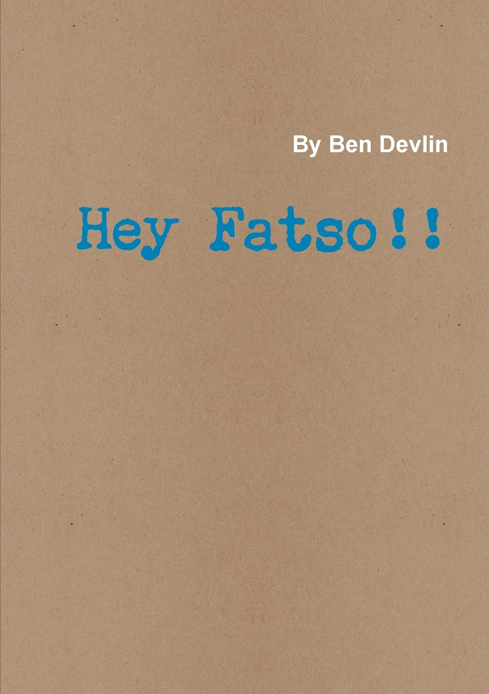 Ben Devlin Hey Fatso motivation and action