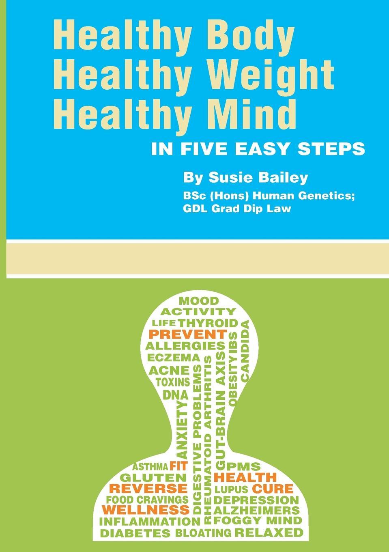Susie Bailey Healthy Body, Healthy Weight, Healthy Mind. In Five Easy Steps недорго, оригинальная цена
