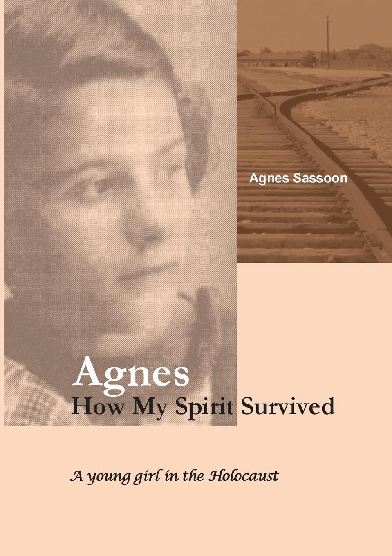 Agnes Sassoon Agnes. How My Spirit Survived