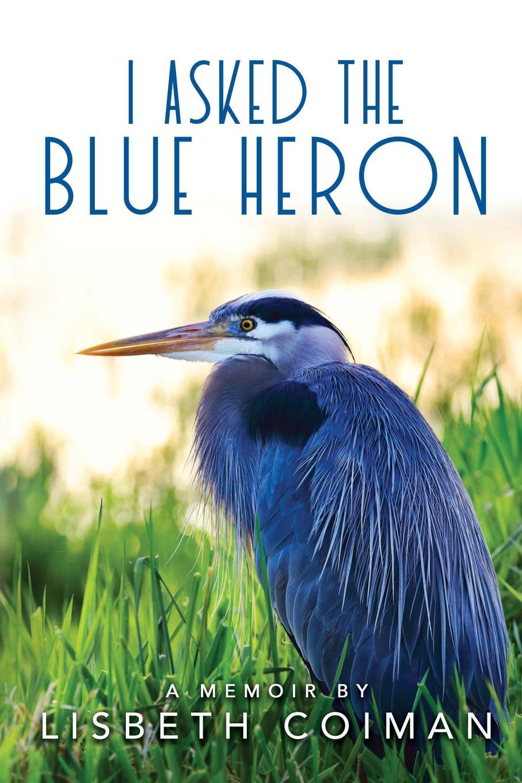 Lisbeth Coiman I Asked the Blue Heron wonderment the lisbeth zwerger collection