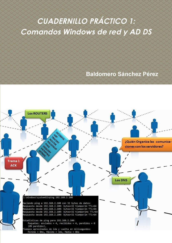 Baldomero Sánchez Pérez CUADERNILLO PRACTICO 1. Comandos Windows de red y AD DS цена