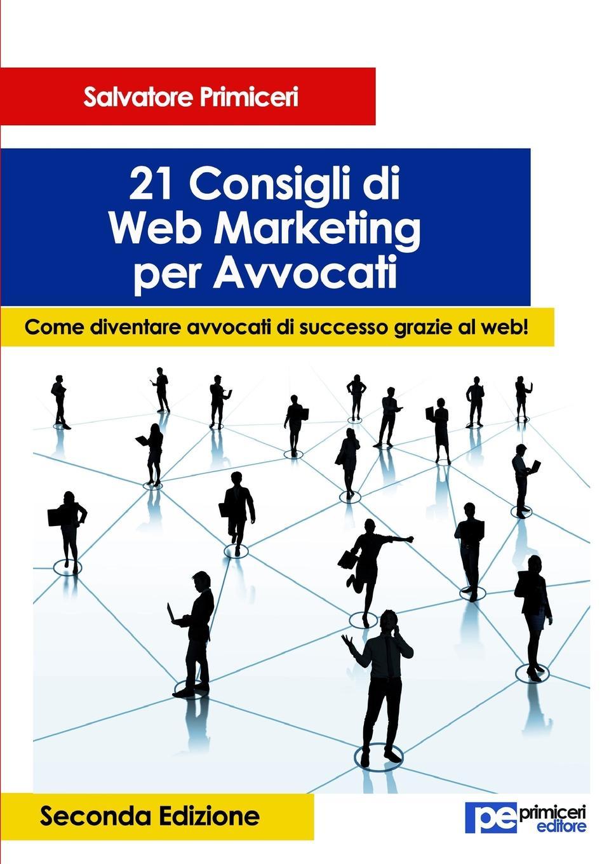 Salvatore Primiceri 21 Consigli di Web Marketing per Avvocati. Come diventare avvocati di successo grazie al web (II Edizione) white e charlotte s web