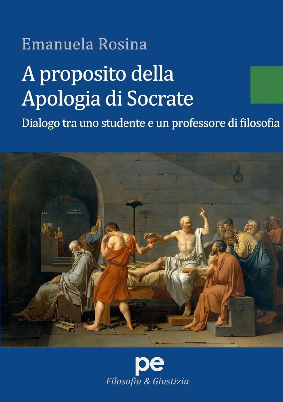 Emanuela Rosina A proposito della Apologia di Socrate apologia simposio fedone