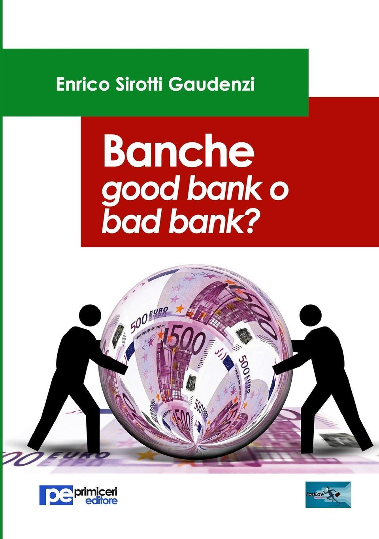 Enrico Sirotti Gaudenzi Banche. Good bank o bad bank. enrico vignati ritratto di famiglia