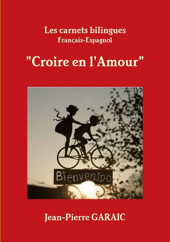 Jean-Pierre GARAIC Les carnets bilingues Croire en l.Amour