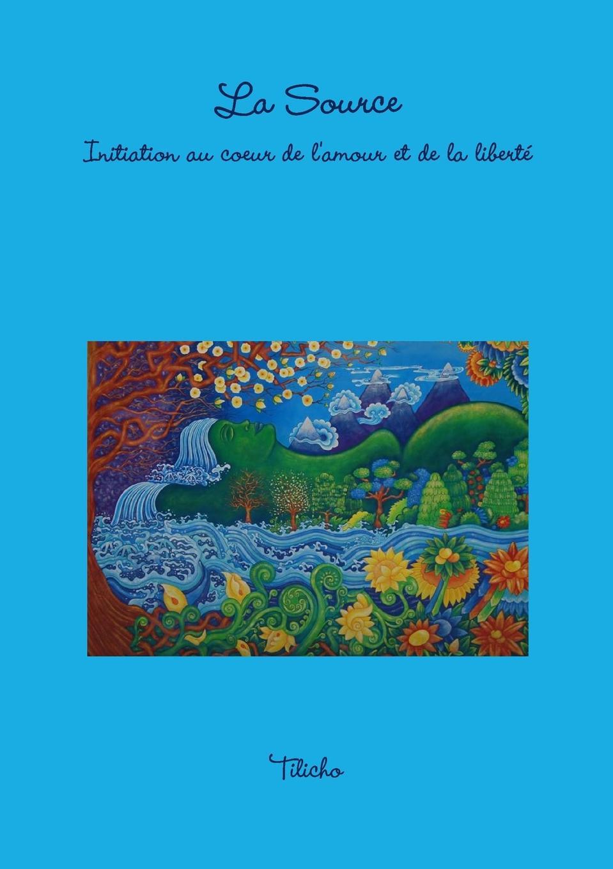 Tilicho La Source. Initiation au coeur de l.amour et de la libertZ simon jones celebrating christian initiation