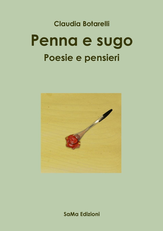 Claudia Botarelli Penna e sugo. Poesie e pensieri daniela mignogna libera mente volo pensieri e poesie