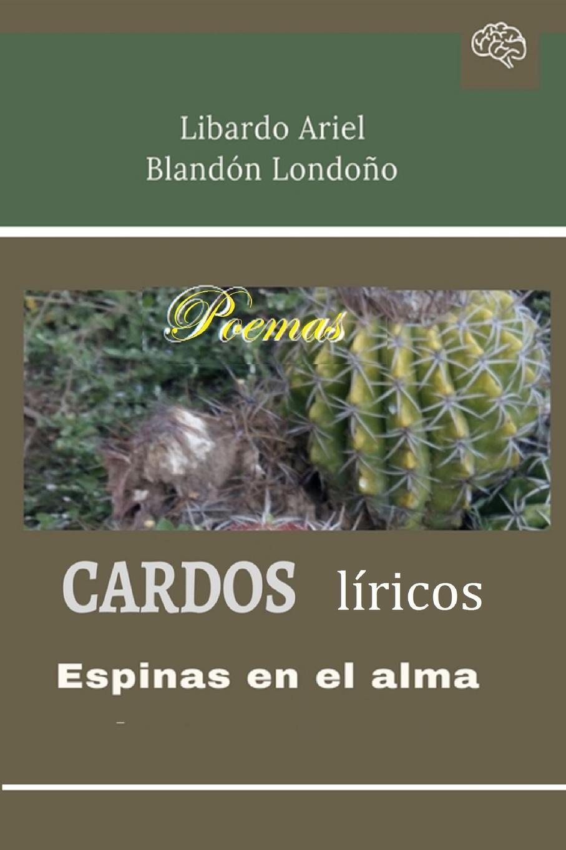 Libardo Ariel Blandón Londoño Cardos liricos libardo ariel blandón londoño reflejos de la tarde
