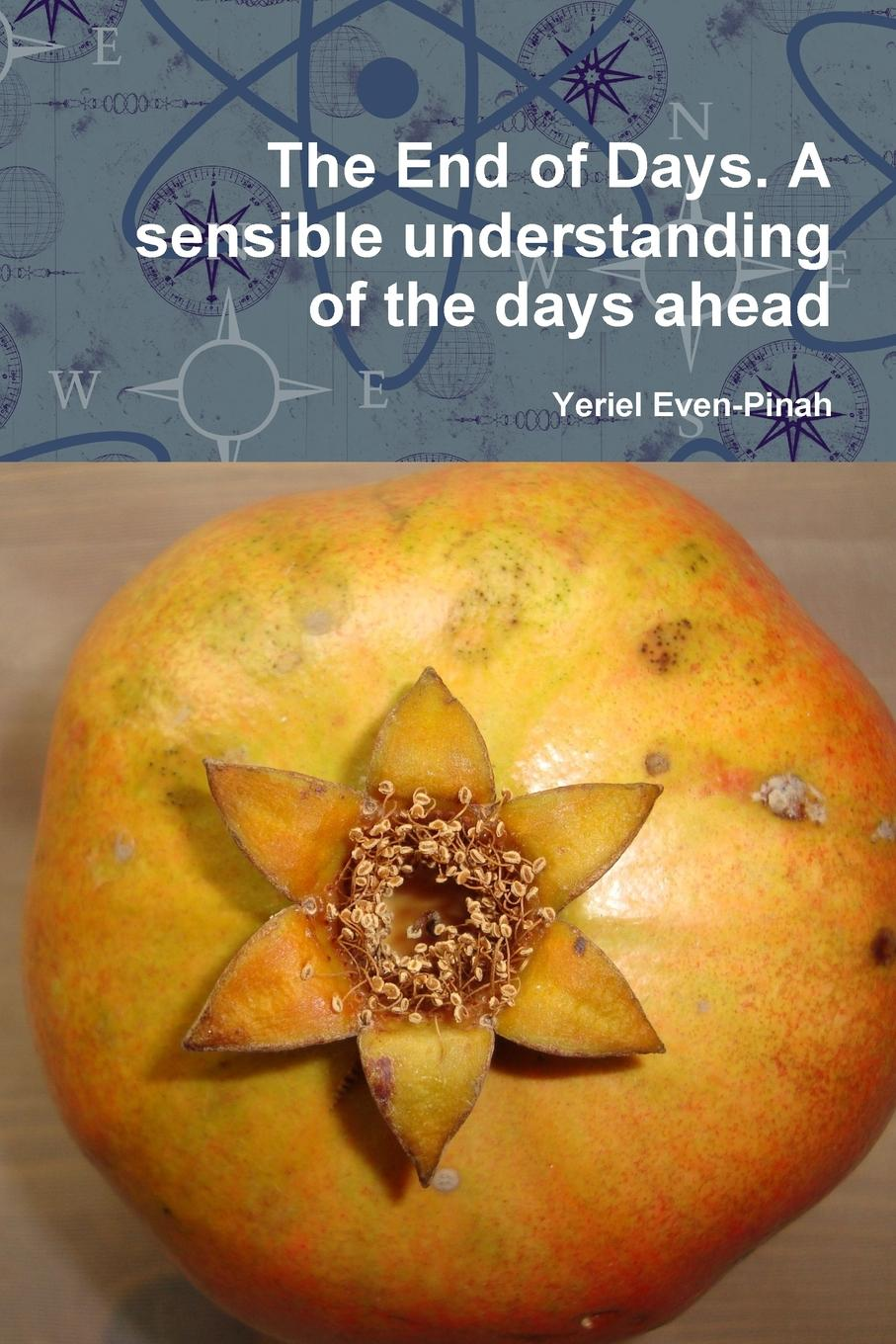 Yeriel Even-Pinah The End of Days. A sensible understanding of the days ahead what will you be sara mee